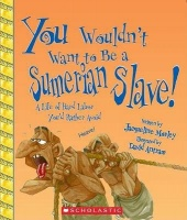 You Wouldn't Want to Be a Sumerian Slave!: A Life of Hard Labor You'd Rather Avoid Photo