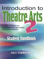 Introduction to Theatre Arts 2 Student Handbook: An Action Handbook for Middle Grade and High School Students and Teachers Photo