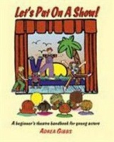 Let's Put on a Show!: A Beginner's Theatre Handbook for Young Actors Photo