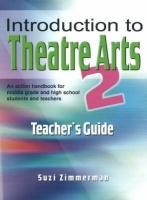 Introduction to Theatre Arts 2 Teacher's Guide: An Action Handbook for Middle Grade and High School Students and Teachers Photo
