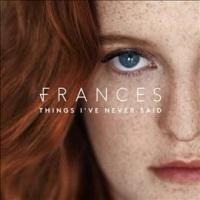 Frances - Things I've Never Said Photo