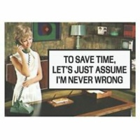 Fridge Magnet - To save time let's just assume I'm never wrong Photo