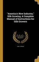 americas new industry silk growing a complete manual of Carl Strack