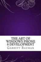 the art of windows phone 8 development Garrett Bauman