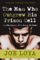 the man who outgrew his prison cell Joe Loya