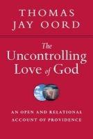 the uncontrolling love of god Thomas Jay Oord