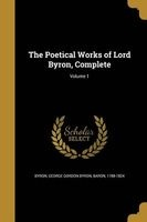 the poetical works of lord byron complete volume 1 George Gordon Byron Baron Byron