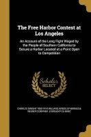 the free harbor contest at los angeles Charles Dwight 1860 1914 Willard