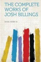 the complete works of josh billings Shaw Henry W