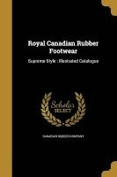royal canadian rubber footwear Canadian Rubber Company