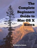 the complete beginners guide to mac os x sierra Scott La Counte