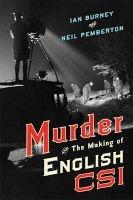 murder and the making of english csi Ian Burney