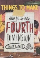 things to make and do in the fourth dimension Matt Parker