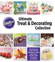 wilton ultimate treat and decorating collection Publications International