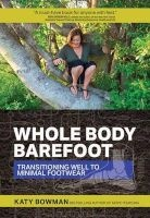 whole body barefoot transitioning well to minimal footwear Katy Bowman