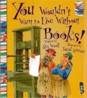 you wouldnt want to live without books Alex Woolf