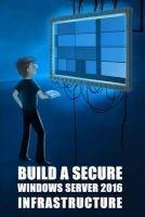 build a secure windows server 2016 infrastructure M Eric Lagueux
