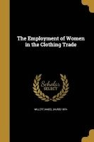 the employment of women in the clothing trade Mabel Hurd 1874 Willett