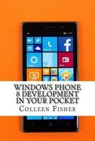 windows phone 8 development in your pocket Colleen Fisher