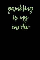 gambling is my cardio Passion Imagination Journals