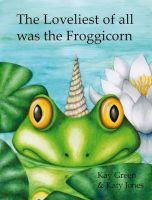 Photo of The Loveliest of All Was the Froggicorn (Paperback) - Kay Green