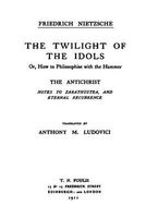 the twilight of the idols the antichrist Friedrich Wilhelm Nietzsche