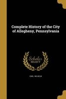 complete history of the city of allegheny pennsylvania Carl Wilhelm