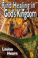 find healing in gods kingdom Dr Louise Hearn