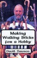 making walking sticks for a hobby David Dawson