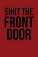 shut the front door Notebooks for Jokes