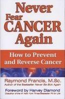 never fear cancer again Raymond Francis