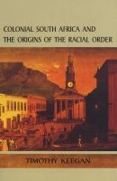 colonial south africa and the origins of the racial order Tim Keegan