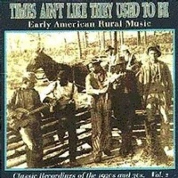 times aint like they used to be vol 2 early american rural music cd