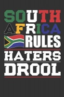 South Africa Rules Haters Drool Patriotic Notebook for People Who Love South Africa