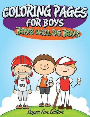 Photo of Coloring Pages for Boys: Boys Will Be Boys