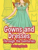 gowns and dresses through the centuries coloring book