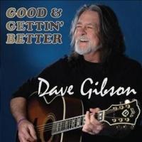 Dave Gibson Good Gettin Better