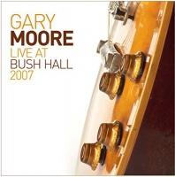 Eagle Records Gary Moore Live At Bush Hall 2007