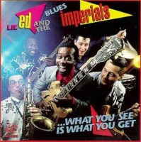 Lil Ed the Blues Imperials What You See Is What You Get
