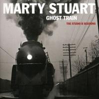 Marty Stuart Ghost Train the Studio B Sessions