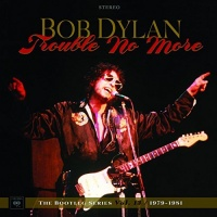 Bob Dylan Trouble No More the Bootleg Series Vol 13 1979 81